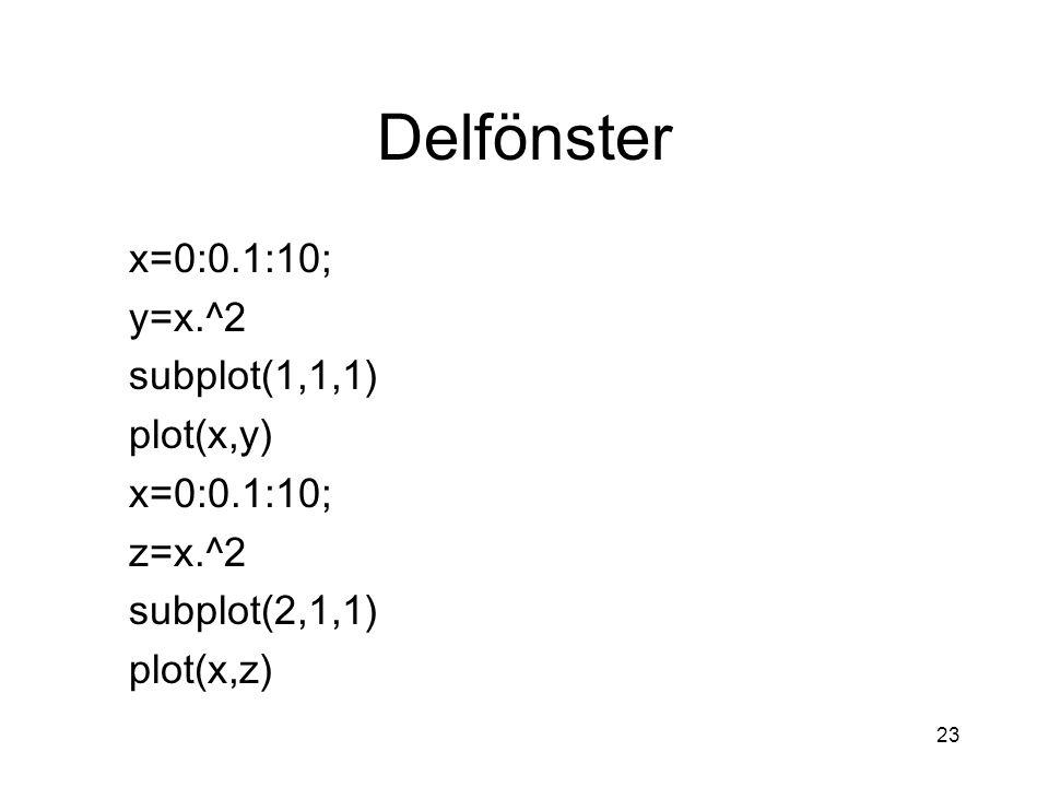23 Delfönster x=0:0.1:10; y=x.^2 subplot(1,1,1) plot(x,y) x=0:0.1:10; z=x.^2 subplot(2,1,1) plot(x,z)