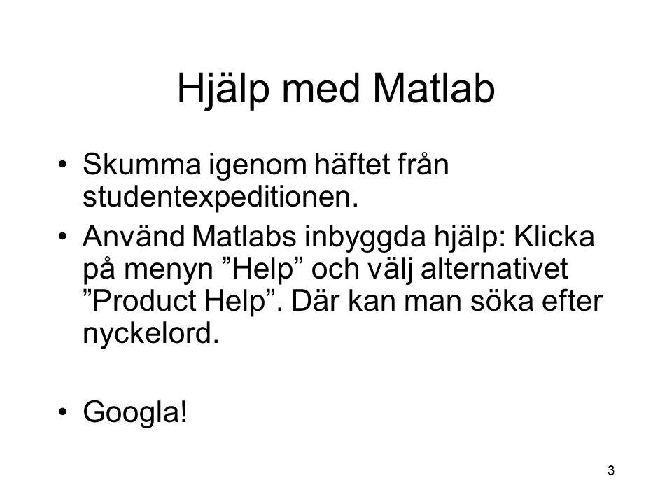 """3 Hjälp med Matlab Skumma igenom häftet från studentexpeditionen. Använd Matlabs inbyggda hjälp: Klicka på menyn """"Help"""" och välj alternativet """"Product"""