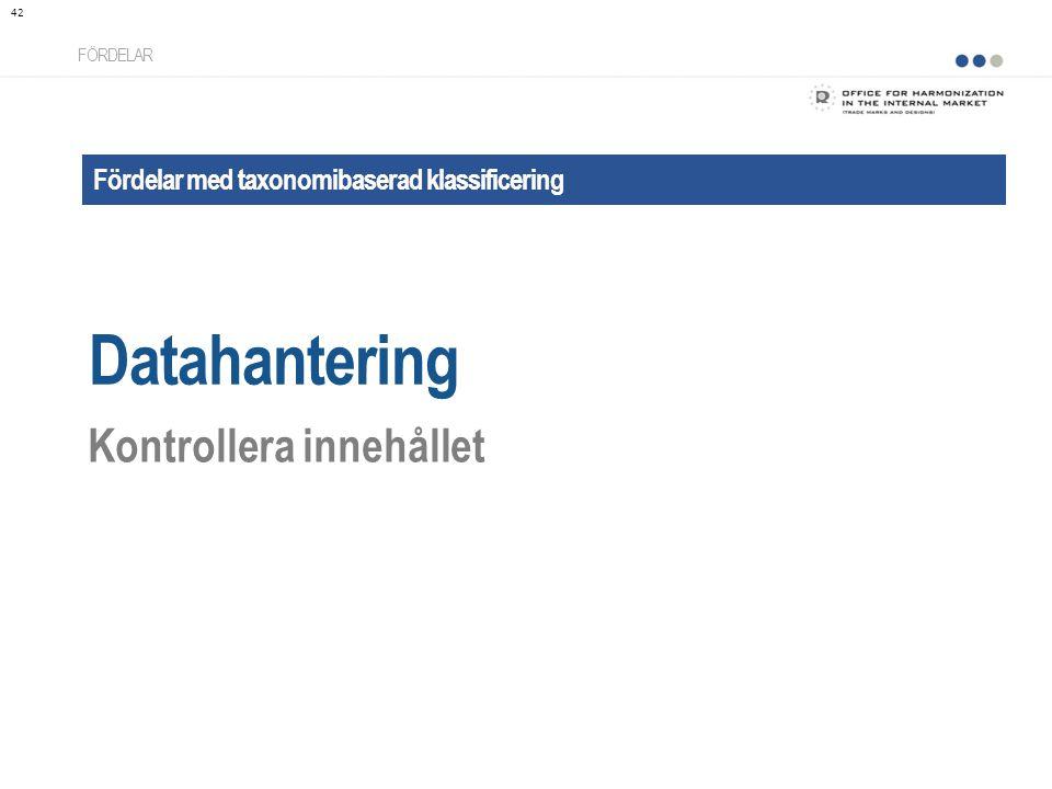 Fördelar med taxonomibaserad klassificering Datahantering FÖRDELAR Kontrollera innehållet 42