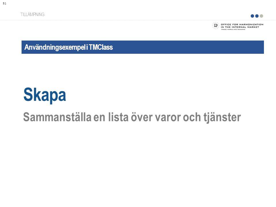 Användningsexempel i TMClass Skapa TILLÄMPNING Sammanställa en lista över varor och tjänster 51