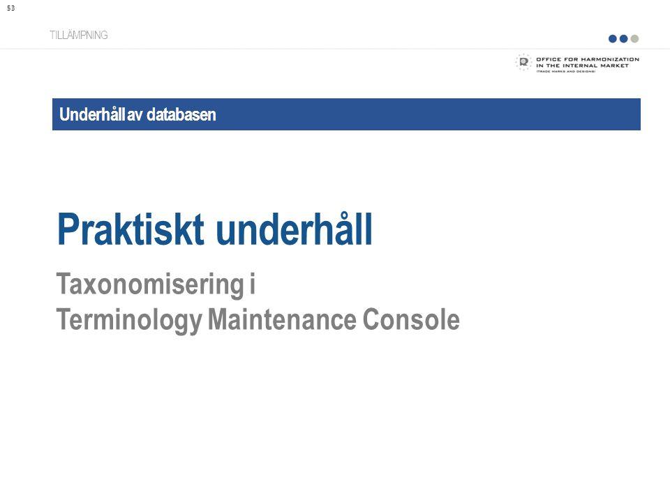 Underhåll av databasen Praktiskt underhåll TILLÄMPNING Taxonomisering i Terminology Maintenance Console 53