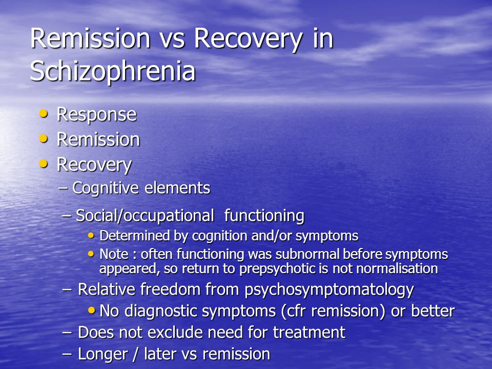 Remission vs Recovery in Schizophrenia Response Response Remission Remission Recovery Recovery – Cognitive elements – Cognitive elements – Social/occu