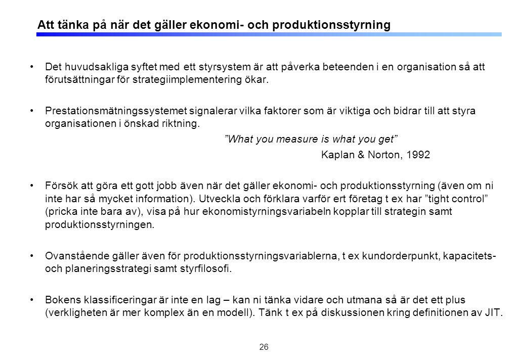 Att tänka på när det gäller ekonomi- och produktionsstyrning Det huvudsakliga syftet med ett styrsystem är att påverka beteenden i en organisation så