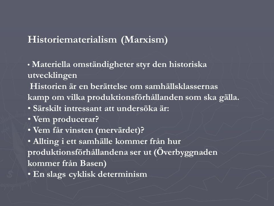 Historiematerialism (Marxism) Materiella omständigheter styr den historiska utvecklingen Historien är en berättelse om samhällsklassernas kamp om vilka produktionsförhållanden som ska gälla.