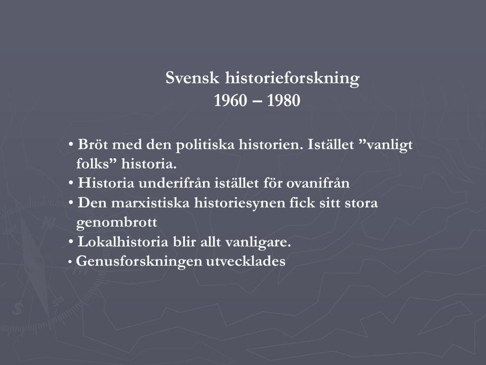 Svensk historieforskning 1960 – 1980 Bröt med den politiska historien.
