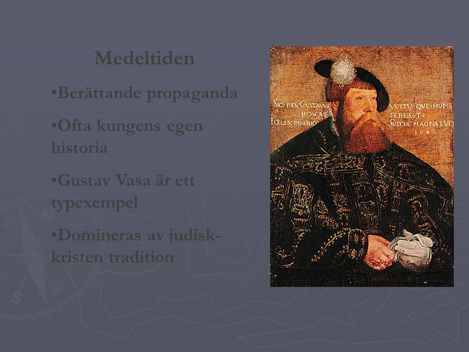 Medeltiden Berättande propaganda Ofta kungens egen historia Gustav Vasa är ett typexempel Domineras av judisk- kristen tradition