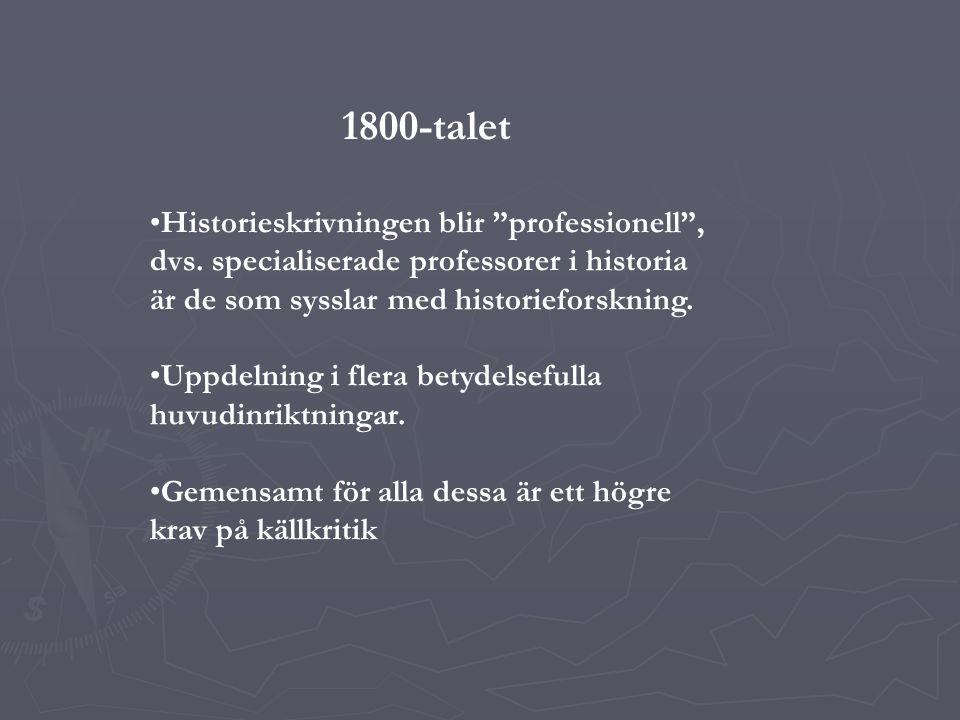 Historiska riktningar under 1800-talet Leopold von Ranke Wilhelm Friedrich Hegel Positivismen Hermeneutiken Historiematerialismen