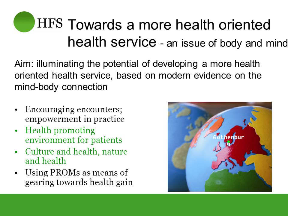 Towards a more health oriented health service - an issue of body and mind Aim: illuminating the potential of developing a more health oriented health