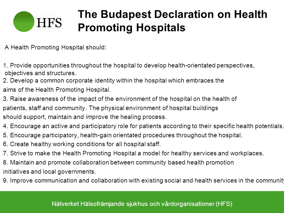 The Budapest Declaration on Health Promoting Hospitals A Health Promoting Hospital should: 1. Provide opportunities throughout the hospital to develop