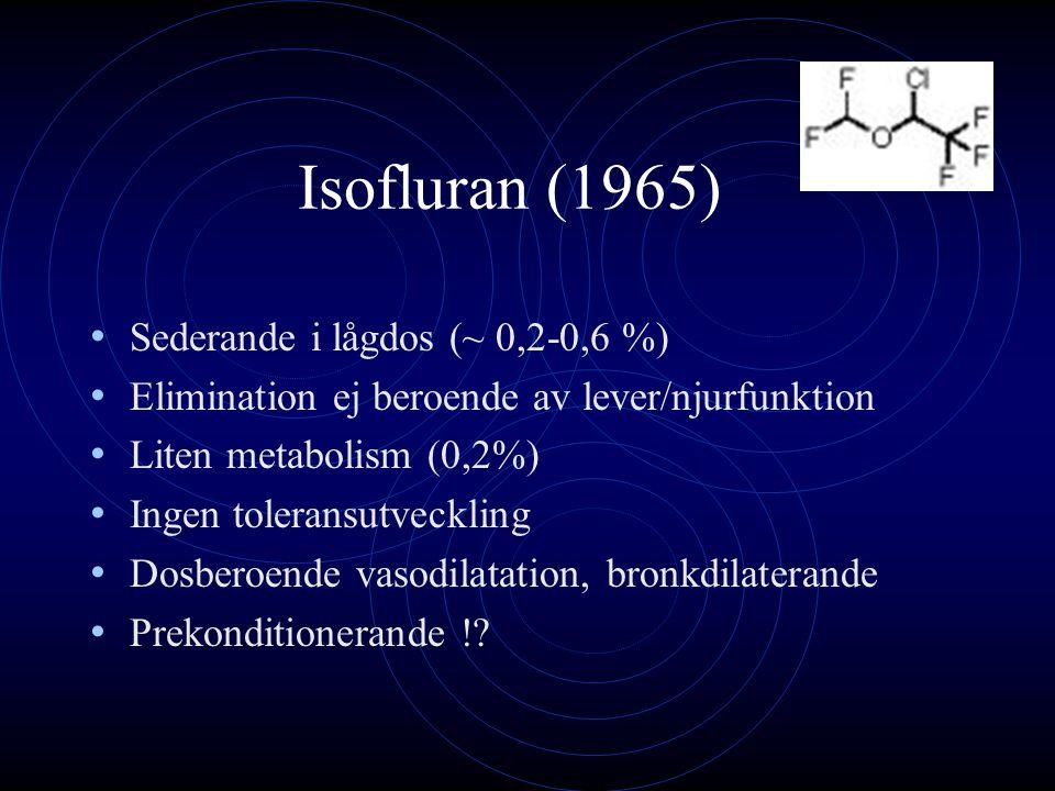 Isofluran (1965) Sederande i lågdos (~ 0,2-0,6 %) Elimination ej beroende av lever/njurfunktion Liten metabolism (0,2%) Ingen toleransutveckling Dosbe