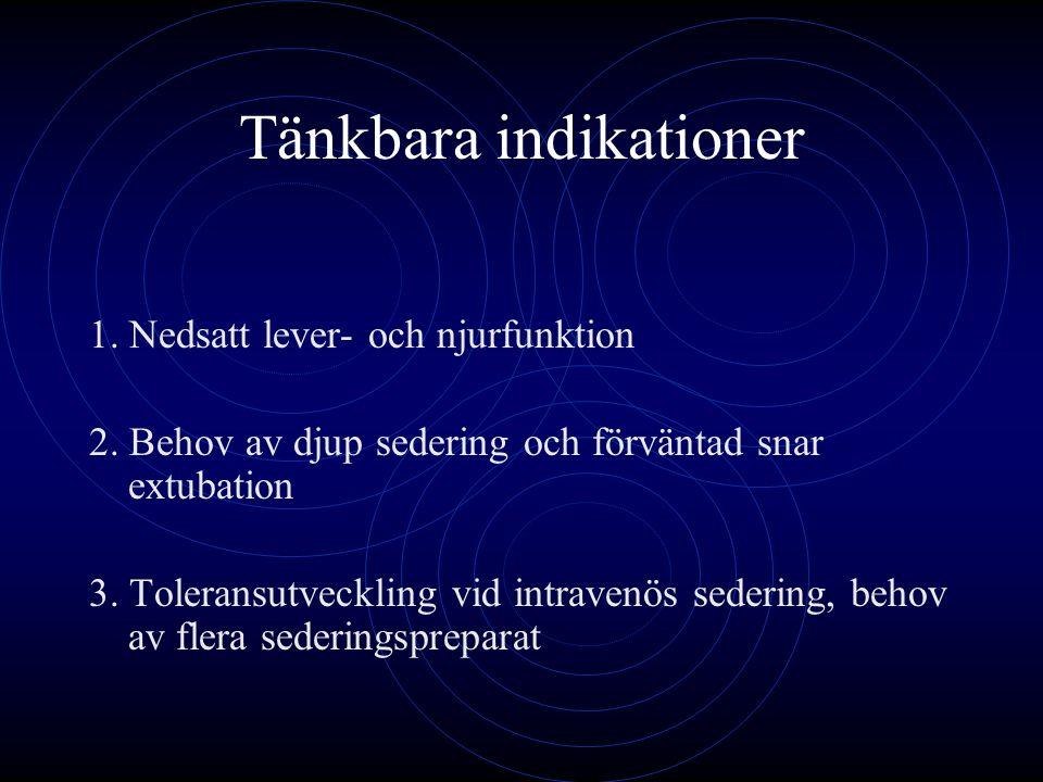 Tänkbara indikationer 1. Nedsatt lever- och njurfunktion 2. Behov av djup sedering och förväntad snar extubation 3. Toleransutveckling vid intravenös
