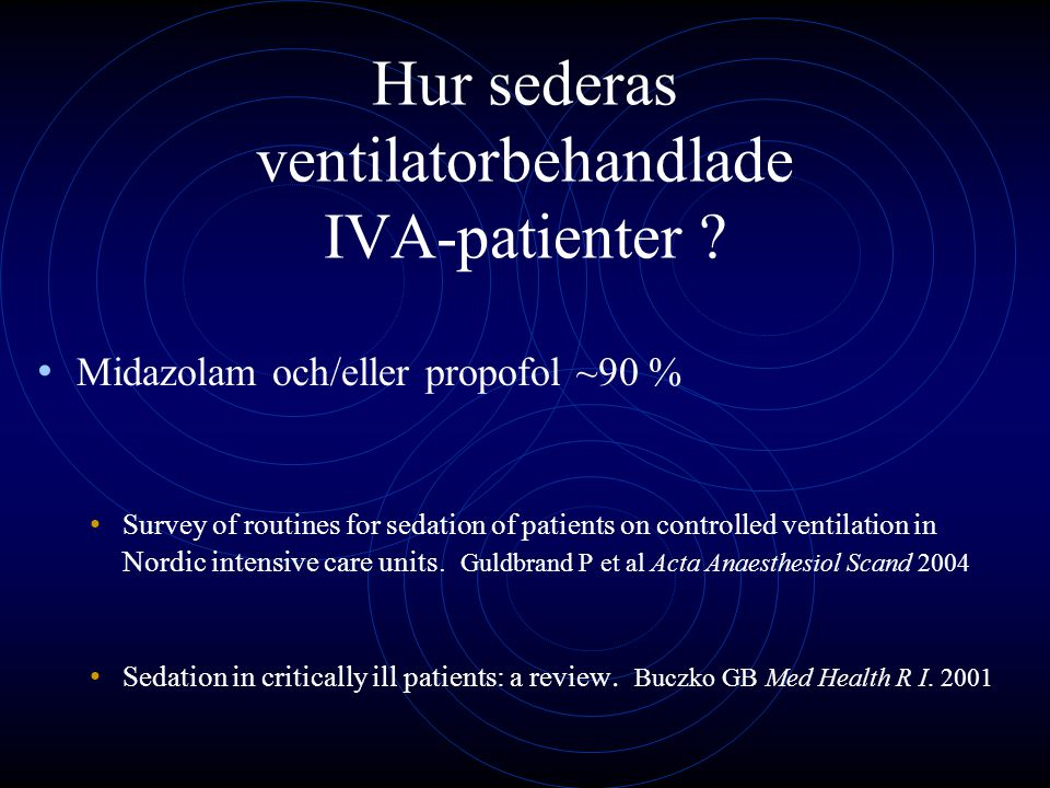 Hur sederas ventilatorbehandlade IVA-patienter ? Midazolam och/eller propofol ~90 % Survey of routines for sedation of patients on controlled ventilat