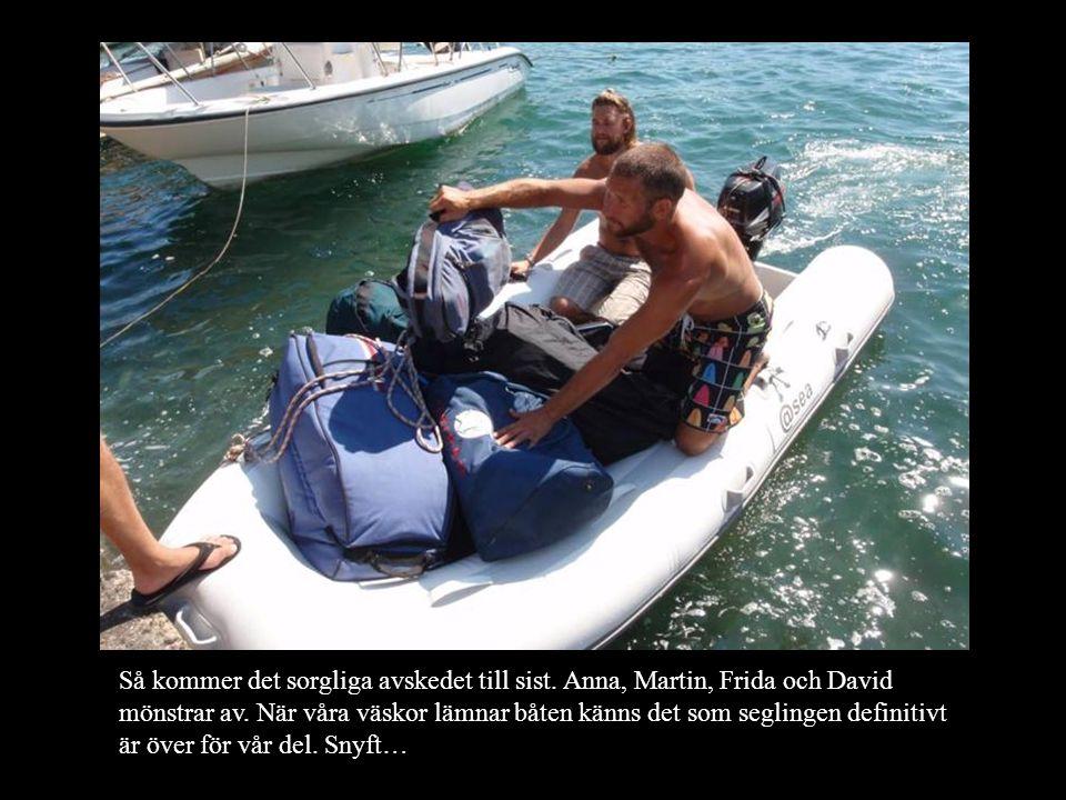 Så kommer det sorgliga avskedet till sist. Anna, Martin, Frida och David mönstrar av. När våra väskor lämnar båten känns det som seglingen definitivt