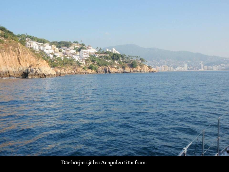 Där börjar själva Acapulco titta fram.