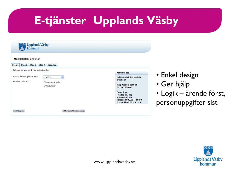 www.upplandsvasby.se E-tjänster Upplands Väsby Enkel design Ger hjälp Logik – ärende först, personuppgifter sist