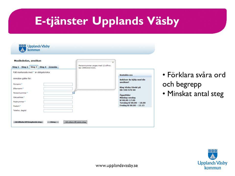 www.upplandsvasby.se E-tjänster Upplands Väsby Förklara svåra ord och begrepp Minskat antal steg