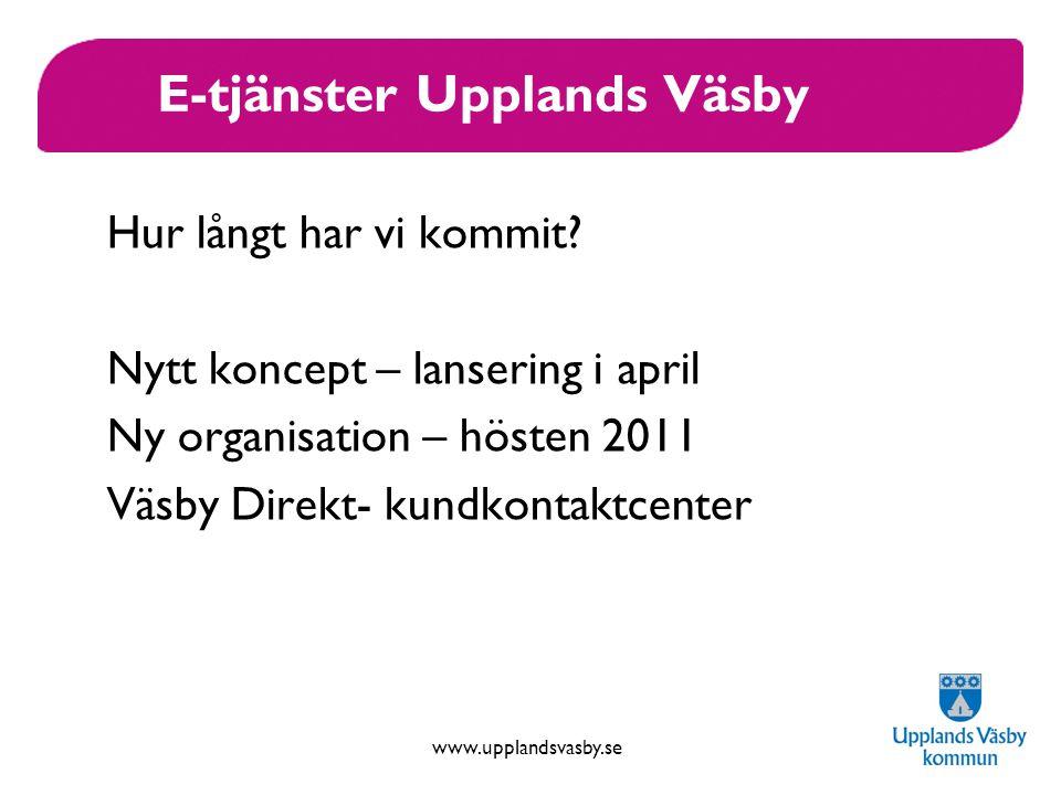 www.upplandsvasby.se E-tjänster Upplands Väsby Hur långt har vi kommit.