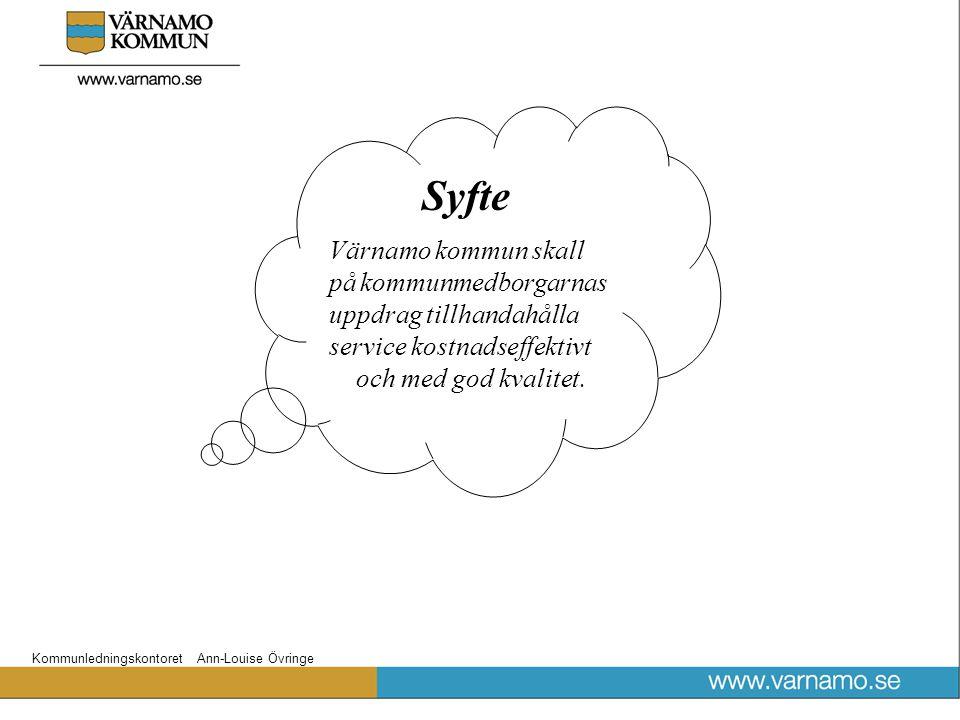 Kommunledningskontoret Ann-Louise Övringe Syfte Värnamo kommun skall på kommunmedborgarnas uppdrag tillhandahålla service kostnadseffektivt och med go