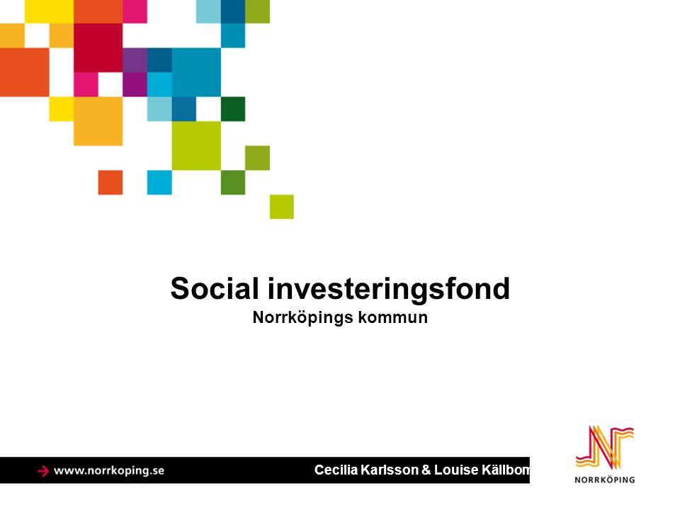 Social investeringsfond Norrköpings kommun Cecilia Karlsson & Louise Källbom