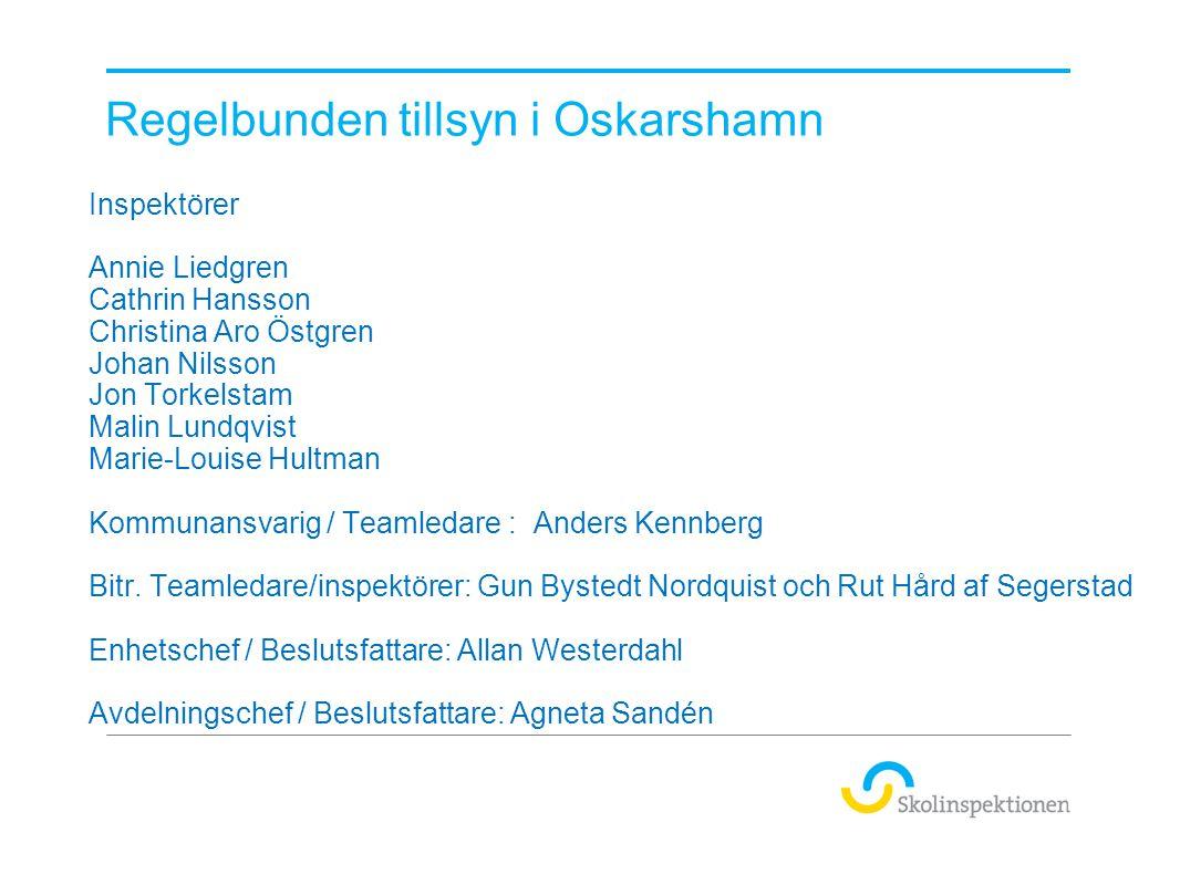 Regelbunden tillsyn i Oskarshamn Inspektörer Annie Liedgren Cathrin Hansson Christina Aro Östgren Johan Nilsson Jon Torkelstam Malin Lundqvist Marie-L