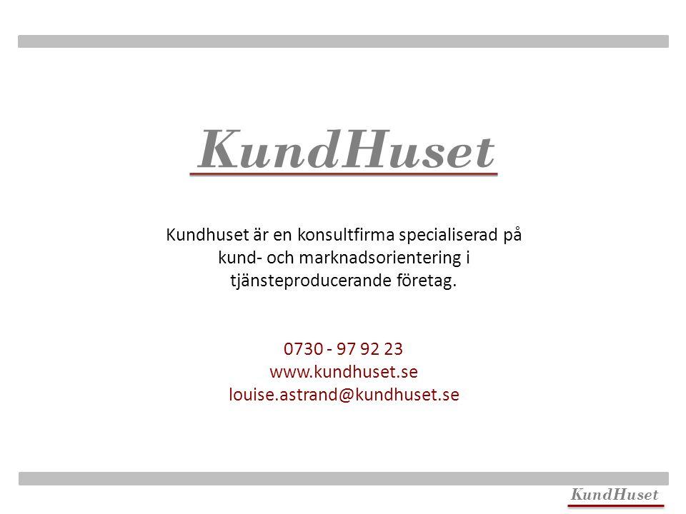 KundHuset Kundhuset är en konsultfirma specialiserad på kund- och marknadsorientering i tjänsteproducerande företag. 0730 - 97 92 23 www.kundhuset.se