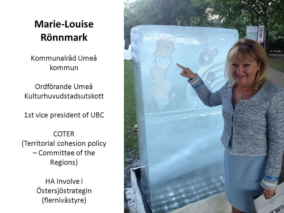 Marie-Louise Rönnmark Kommunalråd Umeå kommun Ordförande Umeå Kulturhuvudstadsutskott 1st vice president of UBC COTER (Territorial cohesion policy – C