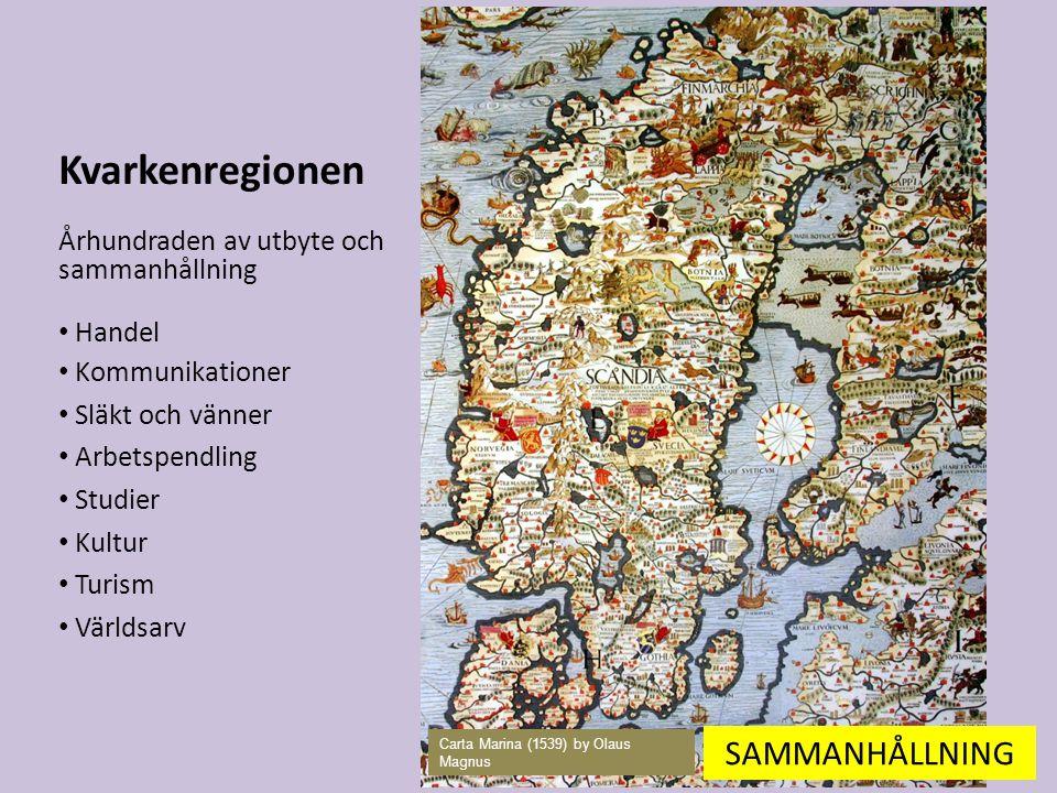 Kvarkenregionen Århundraden av utbyte och sammanhållning Handel Kommunikationer Släkt och vänner Arbetspendling Studier Kultur Turism Världsarv Carta Marina (1539) by Olaus Magnus SAMMANHÅLLNING
