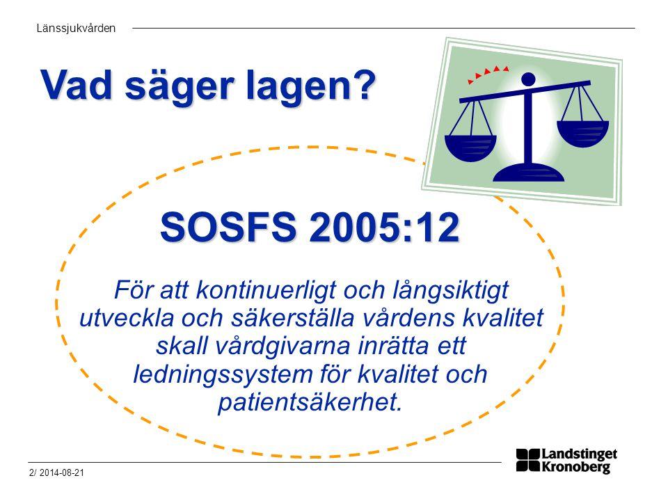 Länssjukvården 2/ 2014-08-21 SOSFS 2005:12 Vad säger lagen? För att kontinuerligt och långsiktigt utveckla och säkerställa vårdens kvalitet skall vård