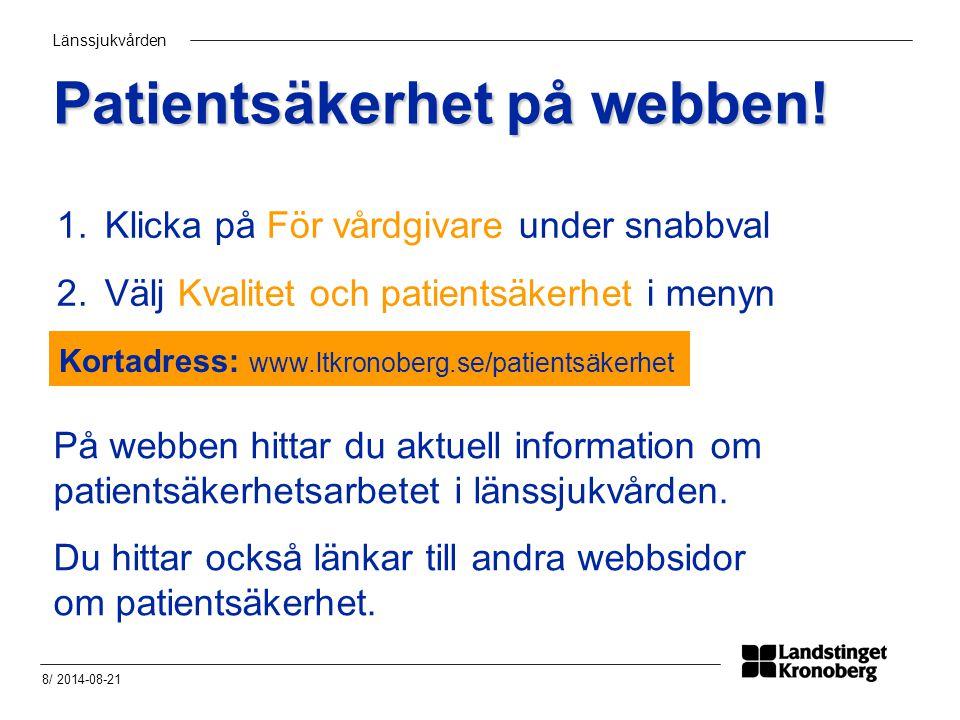 Länssjukvården 8/ 2014-08-21 Patientsäkerhet på webben! Kortadress: www.ltkronoberg.se/patientsäkerhet 1.Klicka på För vårdgivare under snabbval 2.Väl