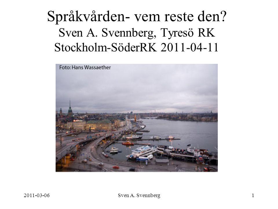 2011-03-06Sven A. Svennberg1 Språkvården- vem reste den? Sven A. Svennberg, Tyresö RK Stockholm-SöderRK 2011-04-11 Möteslokal Rest. Gondolen Stadsgård