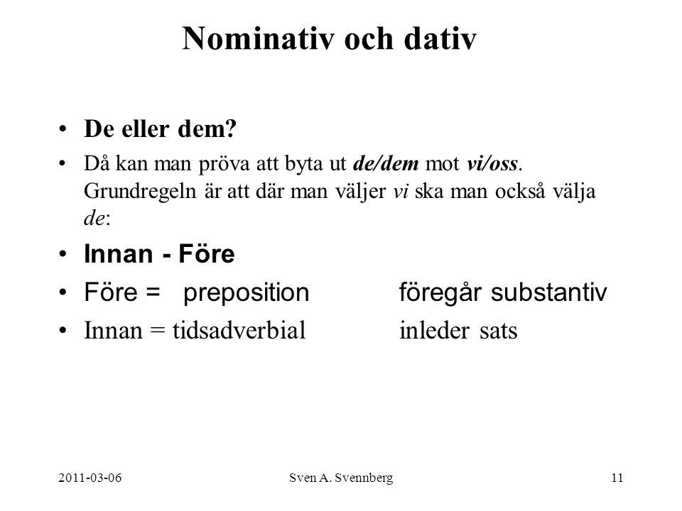 2011-03-06Sven A. Svennberg11 Nominativ och dativ De eller dem? Då kan man pröva att byta ut de/dem mot vi/oss. Grundregeln är att där man väljer vi s