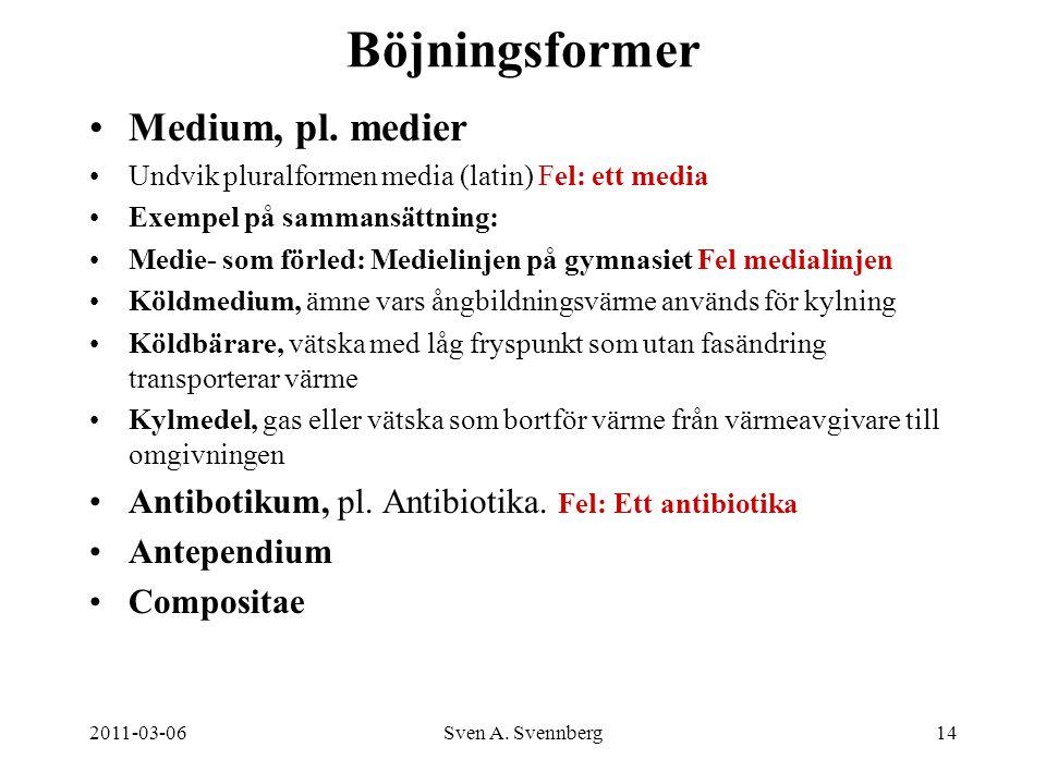 2011-03-06Sven A. Svennberg14 Böjningsformer Medium, pl. medier Undvik pluralformen media (latin) Fel: ett media Exempel på sammansättning: Medie- som