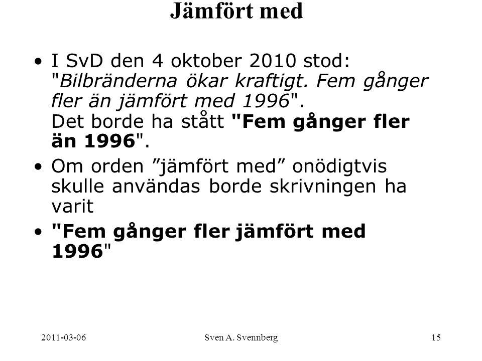 2011-03-06Sven A. Svennberg15 Jämfört med I SvD den 4 oktober 2010 stod: