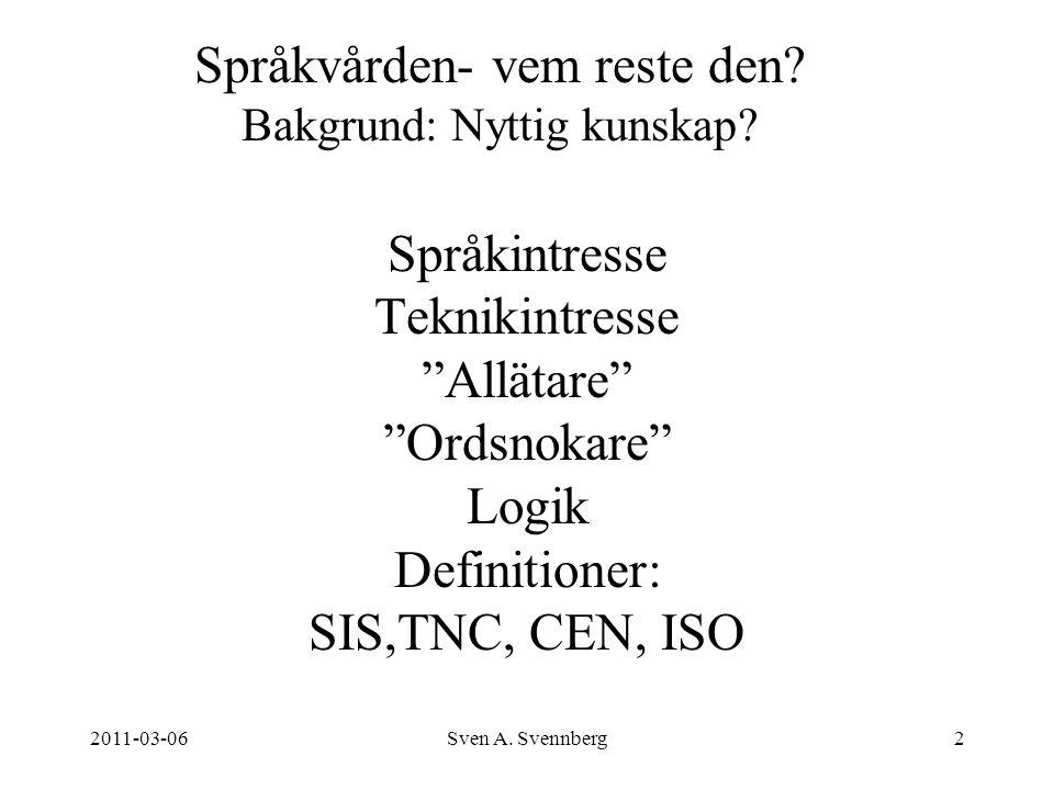 """2011-03-06Sven A. Svennberg2 Språkintresse Teknikintresse """"Allätare"""" """"Ordsnokare"""" Logik Definitioner: SIS,TNC, CEN, ISO Språkvården- vem reste den? Ba"""
