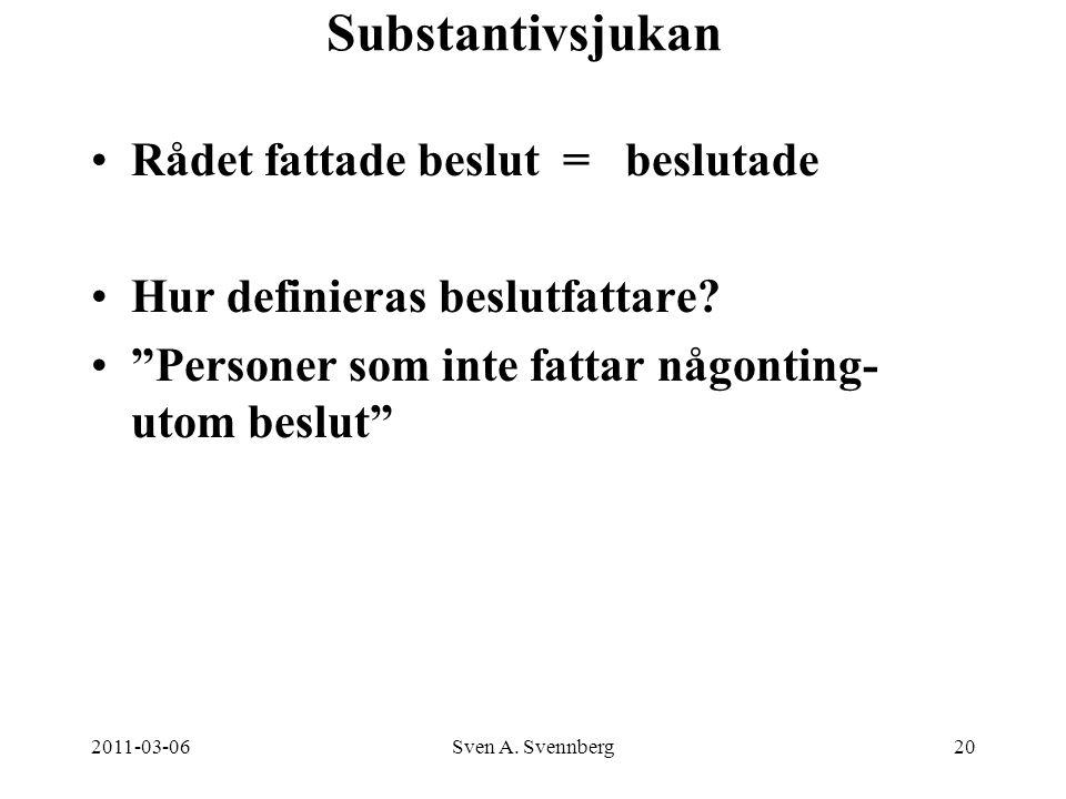 """2011-03-06Sven A. Svennberg20 Substantivsjukan Rådet fattade beslut = beslutade Hur definieras beslutfattare? """"Personer som inte fattar någonting- uto"""
