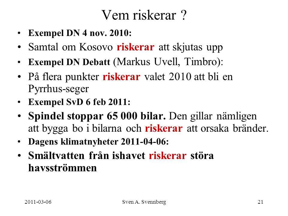 2011-03-06Sven A. Svennberg21 Vem riskerar ? Exempel DN 4 nov. 2010: Samtal om Kosovo riskerar att skjutas upp Exempel DN Debatt (Markus Uvell, Timbro