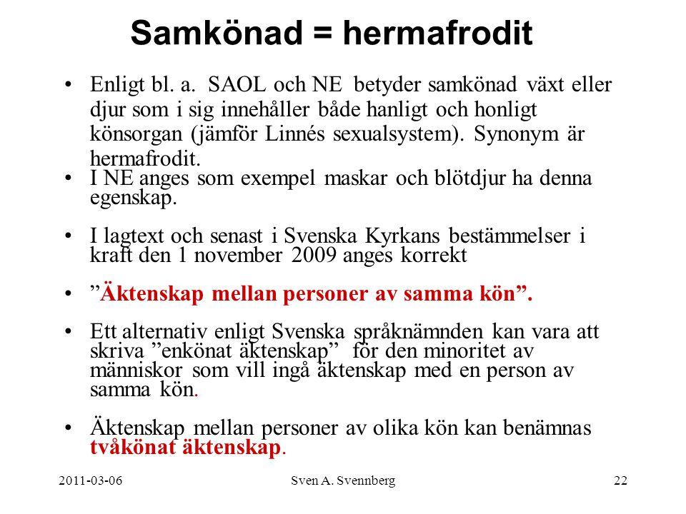 2011-03-06Sven A. Svennberg22 Samkönad = hermafrodit Enligt bl. a. SAOL och NE betyder samkönad växt eller djur som i sig innehåller både hanligt och