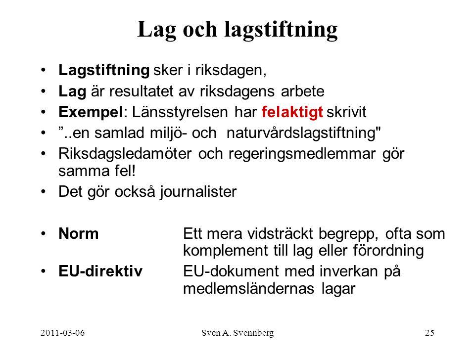 2011-03-06Sven A. Svennberg25 Lag och lagstiftning Lagstiftning sker i riksdagen, Lag är resultatet av riksdagens arbete Exempel: Länsstyrelsen har fe