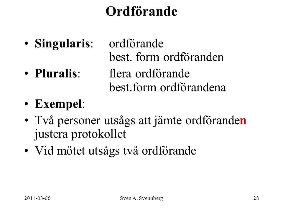 2011-03-06Sven A. Svennberg28 Ordförande Singularis: ordförande best. form ordföranden Pluralis: flera ordförande best.form ordförandena Exempel: Två