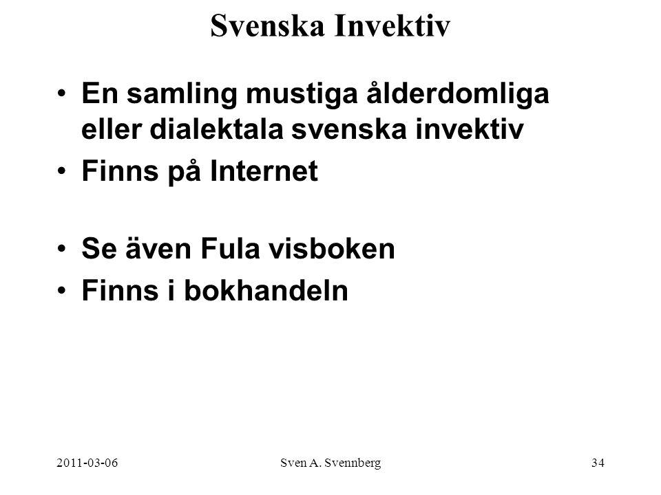 2011-03-06Sven A. Svennberg34 Svenska Invektiv En samling mustiga ålderdomliga eller dialektala svenska invektiv Finns på Internet Se även Fula visbok