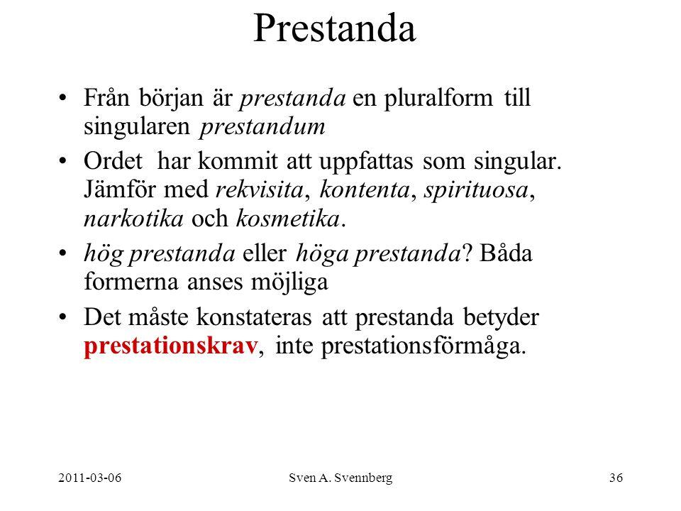 2011-03-06Sven A. Svennberg36 Prestanda Från början är prestanda en pluralform till singularen prestandum Ordet har kommit att uppfattas som singular.