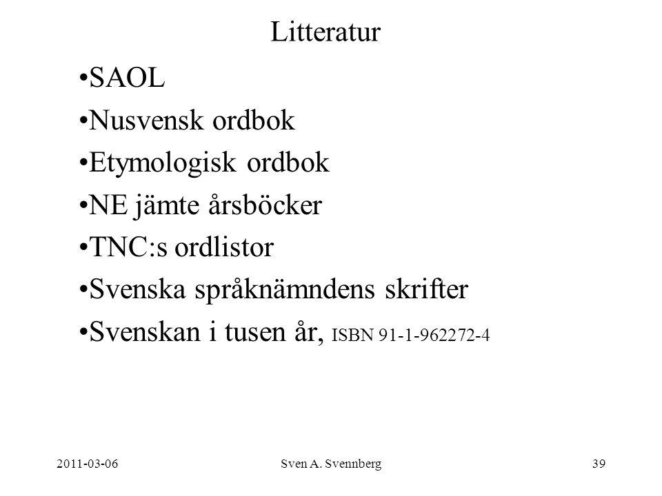 2011-03-06Sven A. Svennberg39 Litteratur SAOL Nusvensk ordbok Etymologisk ordbok NE jämte årsböcker TNC:s ordlistor Svenska språknämndens skrifter Sve