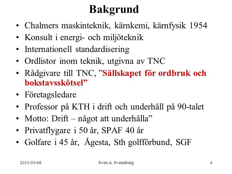 2011-03-06Sven A. Svennberg4 Bakgrund Chalmers maskinteknik, kärnkemi, kärnfysik 1954 Konsult i energi- och miljöteknik Internationell standardisering