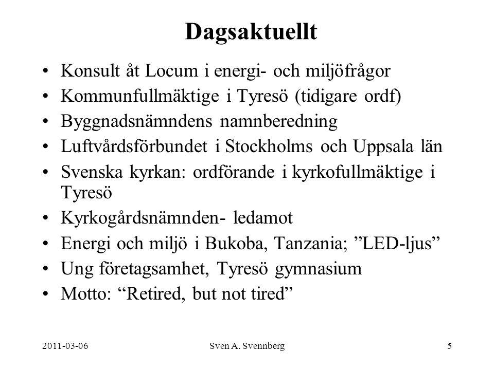 2011-03-06Sven A. Svennberg5 Dagsaktuellt Konsult åt Locum i energi- och miljöfrågor Kommunfullmäktige i Tyresö (tidigare ordf) Byggnadsnämndens namnb