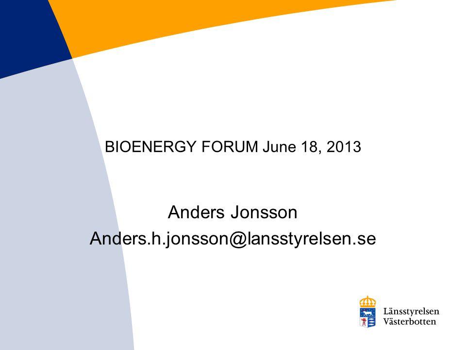 BIOENERGY FORUM June 18, 2013 Anders Jonsson Anders.h.jonsson@lansstyrelsen.se
