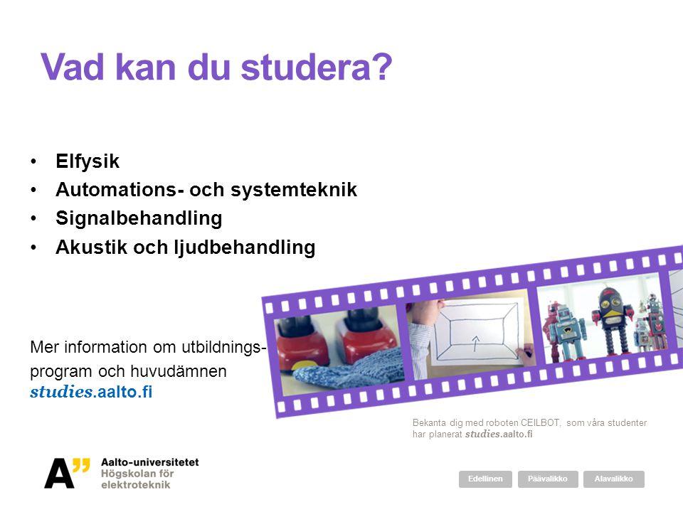 Vad kan du studera? Elfysik Automations- och systemteknik Signalbehandling Akustik och ljudbehandling Mer information om utbildnings- program och huvu