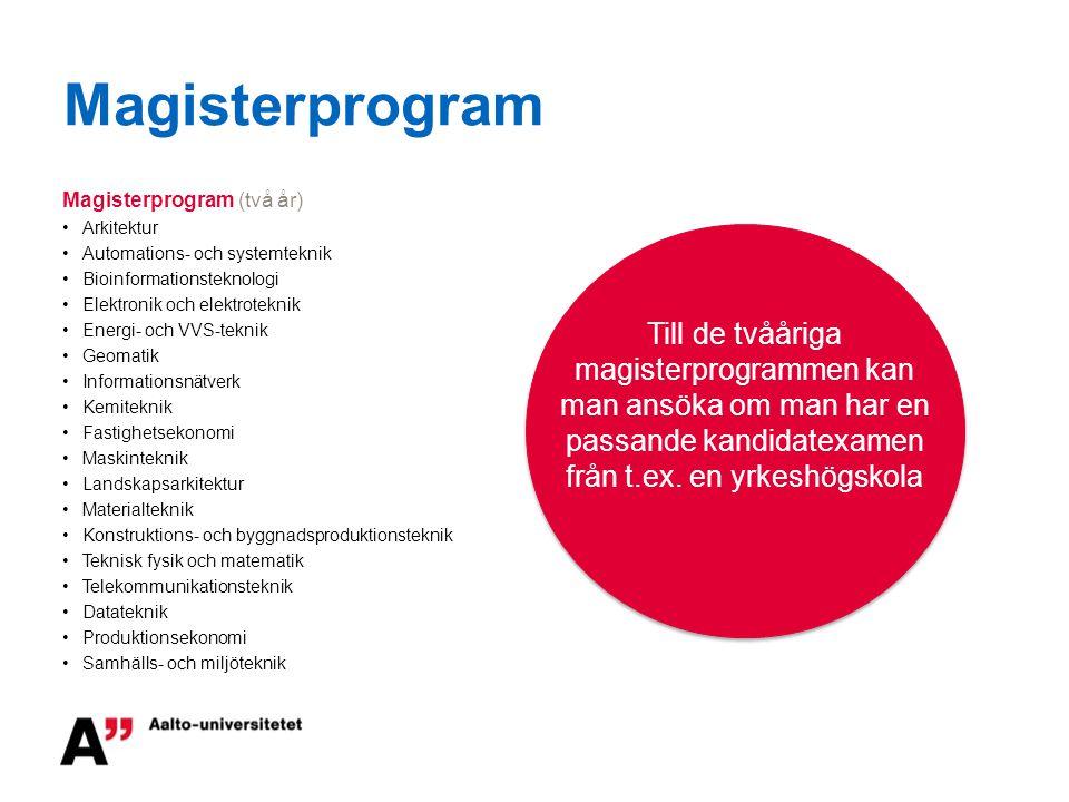 Magisterprogram Magisterprogram (två år) Arkitektur Automations- och systemteknik Bioinformationsteknologi Elektronik och elektroteknik Energi- och VV