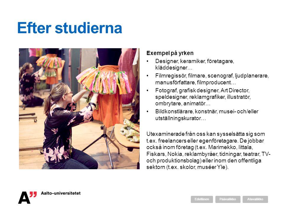 Efter studierna Exempel på yrken Designer, keramiker, företagare, kläddesigner… Filmregissör, filmare, scenograf, ljudplanerare, manusförfattare, film