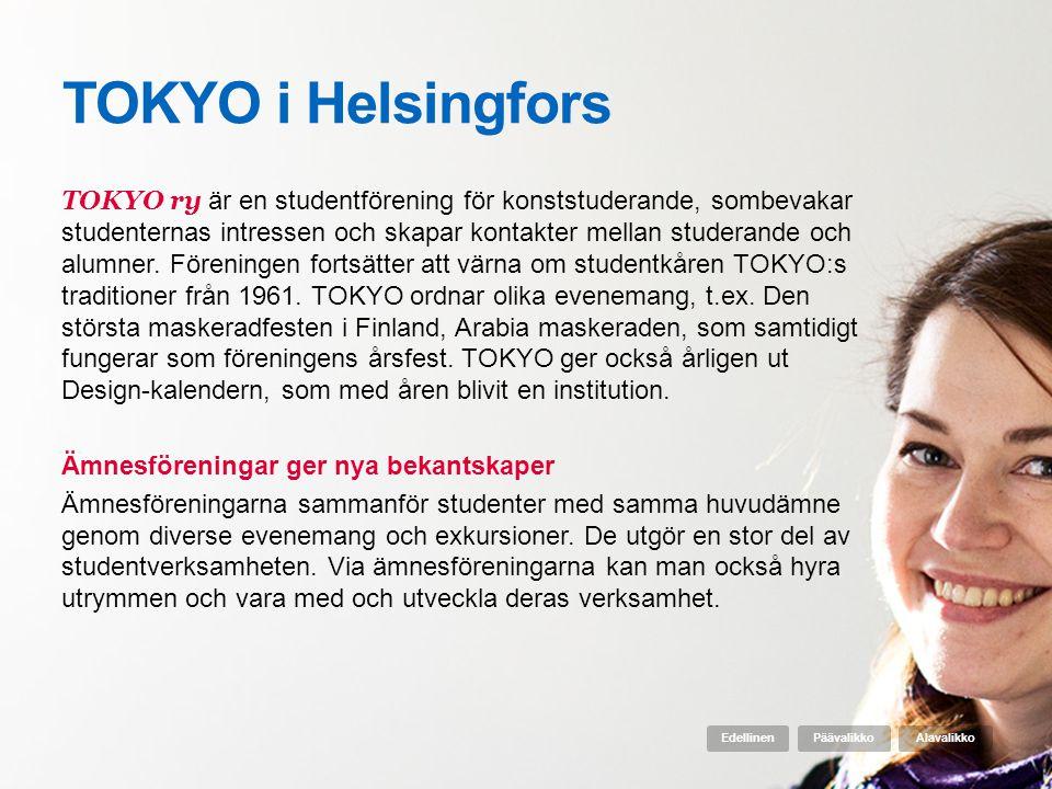 TOKYO i Helsingfors TOKYO ry är en studentförening för konststuderande, sombevakar studenternas intressen och skapar kontakter mellan studerande och a