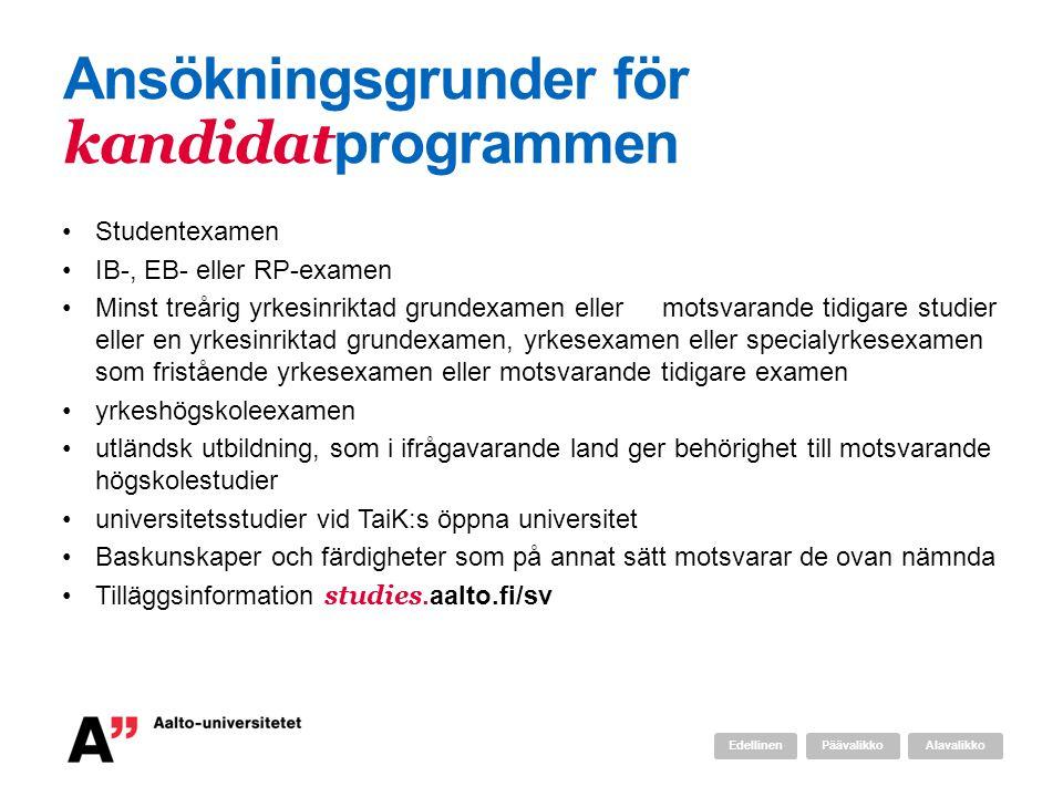 Ansökningsgrunder för kandidat programmen Studentexamen IB-, EB- eller RP-examen Minst treårig yrkesinriktad grundexamen eller motsvarande tidigare st